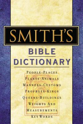 Smith's Bible Dictionary: More Than 6,000 Detailed Definitions, Articles, and Illustrations - Smith, William, Rev., and Thomas Nelson Publishers