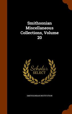 Smithsonian Miscellaneous Collections, Volume 20 - Institution, Smithsonian