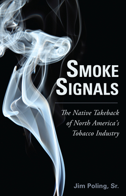 Smoke Signals: The Native Takeback of North America's Tobacco Industry - Poling, Jim, Sr