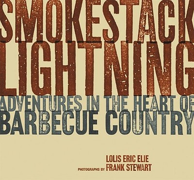 Smokestack Lightning: Adventures in the Heart of Barbecue Country - Elie, Lolis Eric, and Stewart, Frank (Photographer)