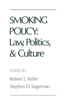 Smoking Policy: Law, Politics, and Culture - Rabin, Robert L (Editor), and Sugarman, Stephen D (Editor)