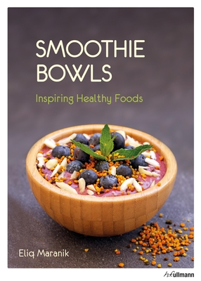 Smoothie Bowls: Inspiring Healthy Foods - Maranik, Eliq
