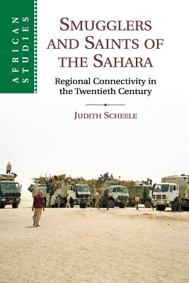 Smugglers and Saints of the Sahara: Regional Connectivity in the Twentieth Century - Scheele, Judith