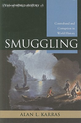 Smuggling: Contraband and Corruption in World History - Karras, Alan L