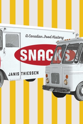 Snacks: A Canadian Food History - Thiessen, Janis
