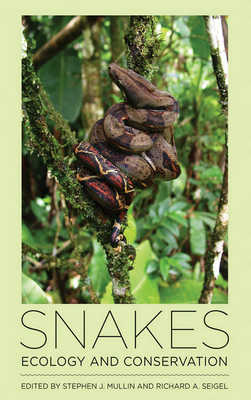 Snakes: Ecology and Conservation - Mullin, Stephen J (Editor), and Seigel, Richard A (Editor)