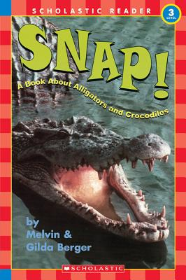 Snap!: A Book about Alligators and Crocodiles - Berger, Melvin