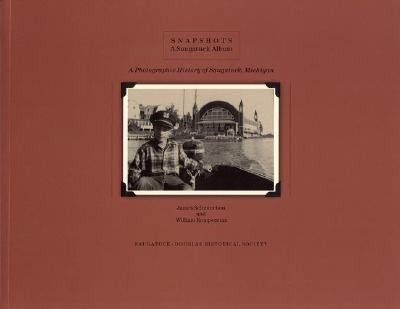 Snapshots: A Saugatuck Album: A Photographic History of Saugatuck, Michigan - Schmiechen, James, and Kemperman, William