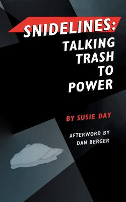 Snidelines: Talking Trash to Power - Day, Susie