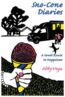 Sno-Cone Diaries: A Sweet Route to Happiness - Vega, Abby