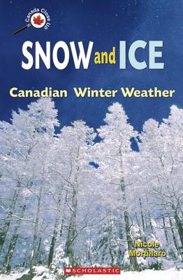 Snow and Ice: Canadian Winter Weather - Mortillaro, Nicole