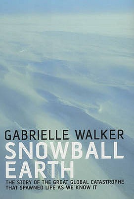 Snowball Earth: The Story of the Global Catastrophe That Spawned Life as We Know it - Walker, Gabrielle