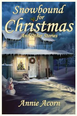 Snowbound for Christmas and Other Stories - Acorn, Annie