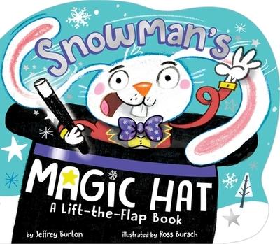 Snowman's Magic Hat: A Lift-The-Flap Book - Burton, Jeffrey, and Burach, Ross (Illustrator)