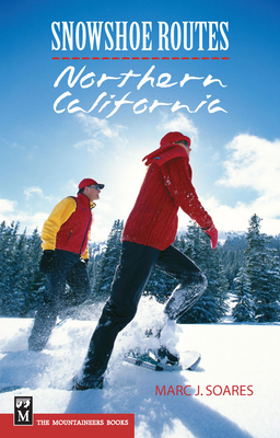 Snowshoe Routes Northern California - Soares, Marc J