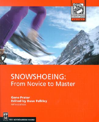 Snowshoeing - Prater, Gene, and Felkey, Dave (Editor)