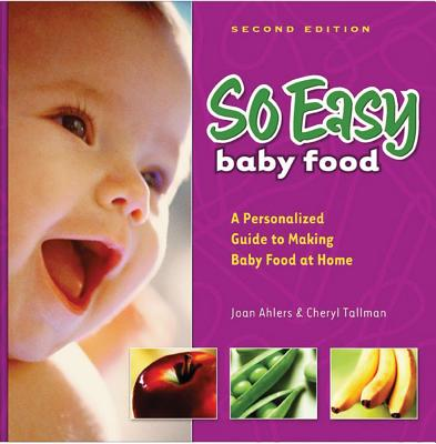 So Easy Baby Food: A Personalized Guide to Making Baby Food at Home - Ahlers, Joan
