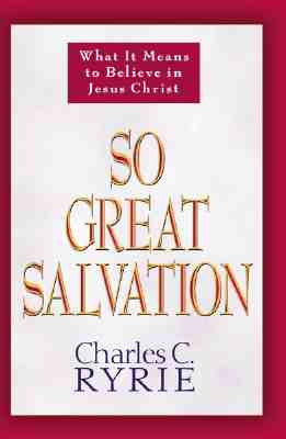 So Great Salvation: What It Means to Believe in Jesus Christ - Ryrie, Charles C