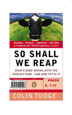 So Shall We Reap: What's Gone Wrong with the World's Food - and How to Fix it - Tudge, Colin