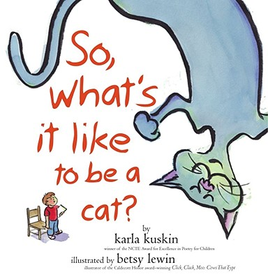So What's it Like to be a Cat? - Kuskin, Karla