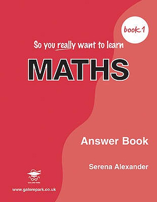 So You Really Want to Learn Maths Book 1: Answer Book - Alexander, Serena