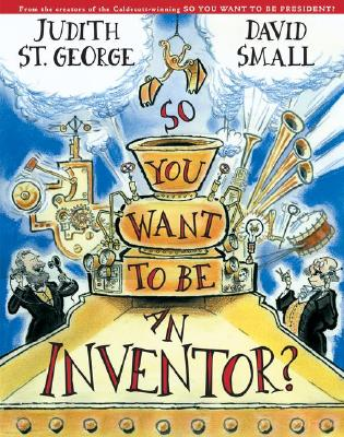 So You Want to Be an Inventor? - St George, Judith