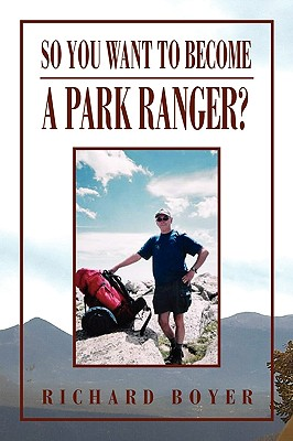 So You Want to Become a Park Ranger? - Boyer, Richard