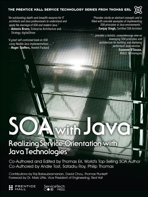SOA with Java (paperback): Realizing ServiceOrientation with Java Technologies - Erl, Thomas, and Tost, Andre, and Roy, Satadru