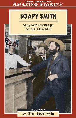 Soapy Smith: Skagway's Scourge of the Klondike - Sauerwein, Stan