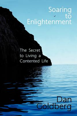 Soaring to Enlightenment: The Secret to Living a Contented Life - Goldberg, Dan