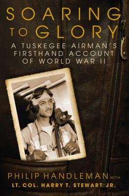 Soaring to Glory: A Tuskegee Airman's Firsthand Account of World War II - Handleman, Philip, and Stewart, Harry T