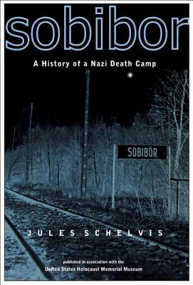 Sobibor: A History of a Nazi Death Camp - Schelvis, Jules