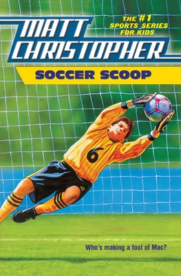 Soccer Scoop: Who's Making a Fool of Mac? - Christopher, Matt, and Kids, The #1 Sports Writer for (Illustrator)