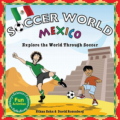Soccer World: Mexico: Explore the World Through Soccer - Zohn, Ethan, and Rosenberg, David