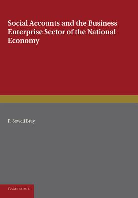 Social Accounts and the Business Enterprise Sector of the National Economy - Bray, F. Sewell