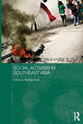 Social Activism in Southeast Asia - Ford, Michele (Editor)