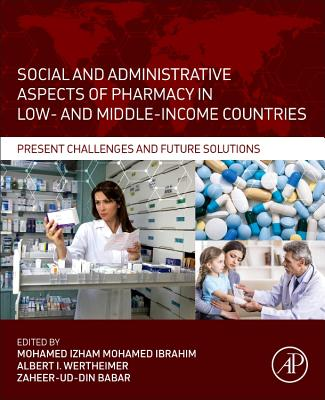 Social and Administrative Aspects of Pharmacy in Low- and Middle-Income Countries: Present Challenges and Future Solutions - Ibrahim, Mohamed Izham Mohamed (Editor), and Wertheimer, Albert I. (Editor), and Babar, Zaheer-ud-Din (Editor)