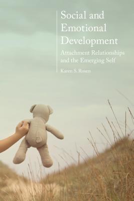 Social and Emotional Development:: Attachment Relationships and the Emerging Self - Rosen, Karen