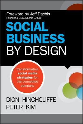 Social Business by Design - Hinchcliffe, Dion, and Kim, Peter, and Dachis, Jeff (Foreword by)