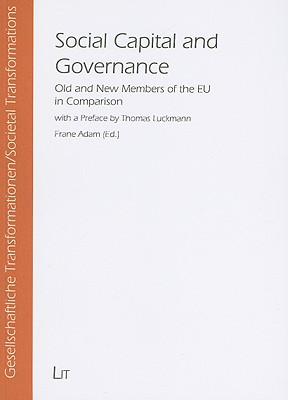 Social Capital and Governance: Old and New Members of the EU in Comparison - Adam, Frane (Editor), and Luckmann, Thomas, Professor (Preface by)