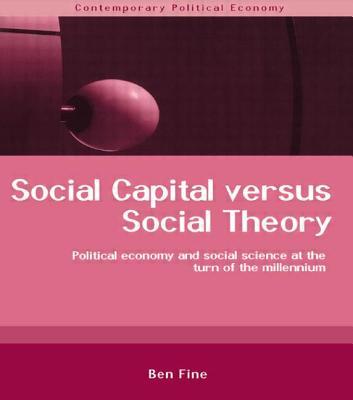 Social Capital Versus Social Theory - Fine, Ben, Professor