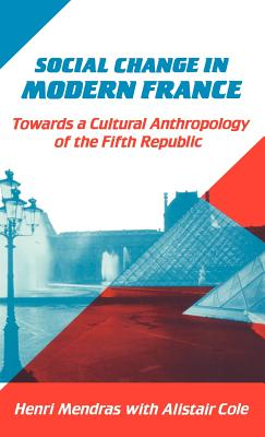 Social Change in Modern France - Mendras, Henri, and Cole, Alistair
