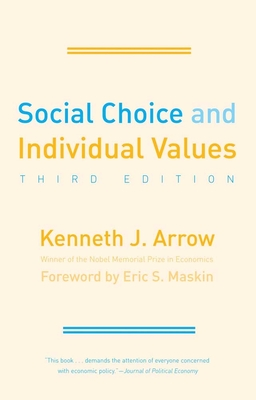 Social Choice and Individual Values - Arrow, Kenneth J, and Maskin, Eric S (Foreword by)