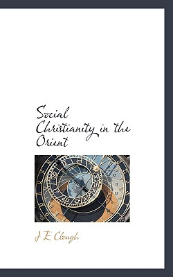 Social Christianity in the Orient - Clough, J E