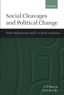 Social Cleavages and Political Change: Voter Alignment and U.S. Party Coalitions - Manza, Jeff