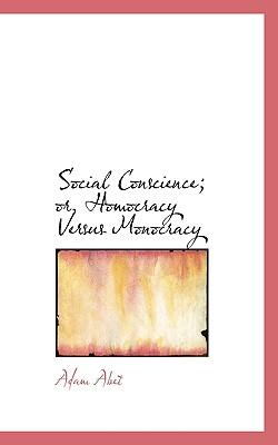 Social Conscience; Or, Homocracy Versus Monocracy - Abet, Adam
