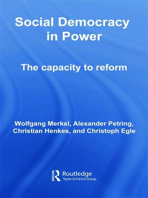 Social Democracy in Power: The Capacity to Reform - Merkel, Wolfgang, and Petring, Alexander, and Henkes, Christian