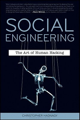 Social Engineering: The Art of Human Hacking - Hadnagy, Christopher, and Wilson, Paul, Professor (Foreword by)