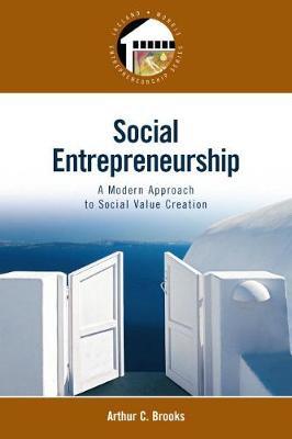 Social Entrepreneurship: A Modern Approach to Social Value Creation - Brooks, Arthur C