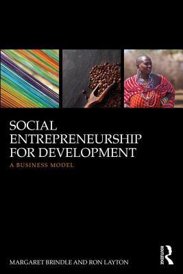 Social Entrepreneurship for Development: A Business Model - Brindle, Meg, and Layton, Ron